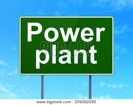 Industry concept: Power Plant on green road highway sign, clear blue sky background, 3D rendering