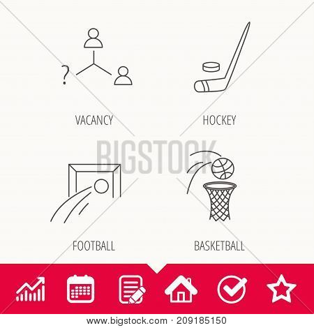 Football, ice hockey and basketball icons. Vacancy linear sign. Edit document, Calendar and Graph chart signs. Star, Check and House web icons. Vector