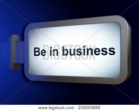 Finance concept: Be in business on advertising billboard background, 3D rendering