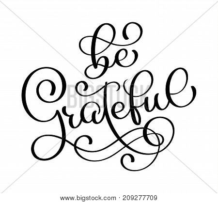 Be grateful sign. Motivational and inspirational handlettering. Handwritten quote for printing. Vector lettering.