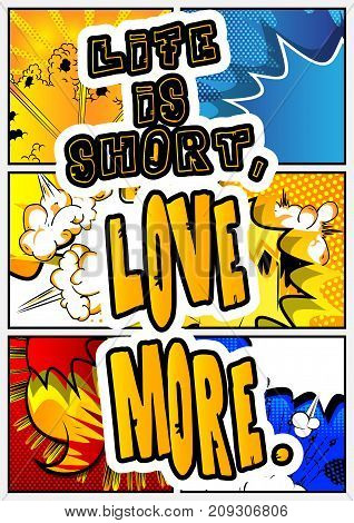 Life is short love more. Vector illustrated comic book style design. Inspirational motivational quote.