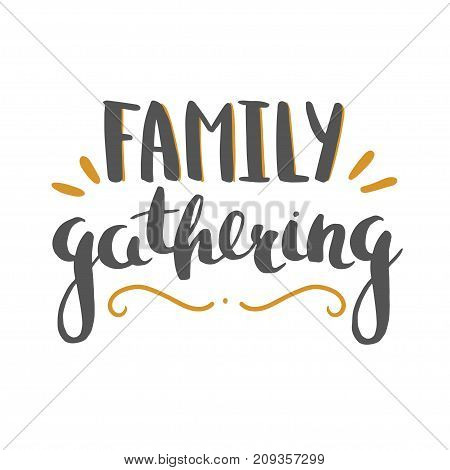 Family gathering - hand drawn vector lettering for Thanksgiving and other holidays. Vector illustration isolated on white.