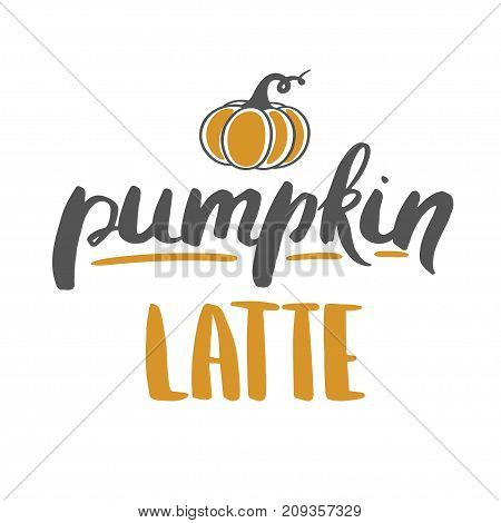 Pumpkin latte - hand drawn vector lettering with doodle pumpkin. Vector illustration isolated on white.