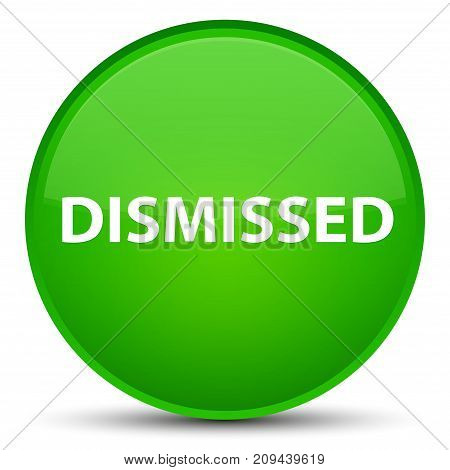Dismissed Special Green Round Button
