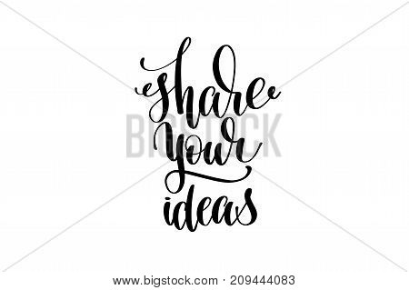 share your ideas hand written lettering inscription to poster, banner, printable wall art or overly photography, calligraphy vector illustration