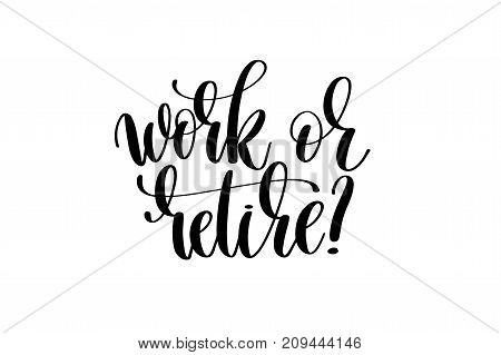 work or retire hand written lettering inscription to poster, banner, printable wall art or overly photography, calligraphy vector illustration