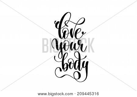 love your body hand written lettering inscription to poster, banner, printable wall art or overly photography, calligraphy vector illustration