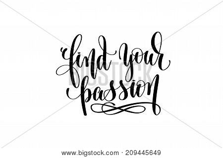 find your passion hand written lettering inscription to poster, banner, printable wall art or overly photography, calligraphy vector illustration