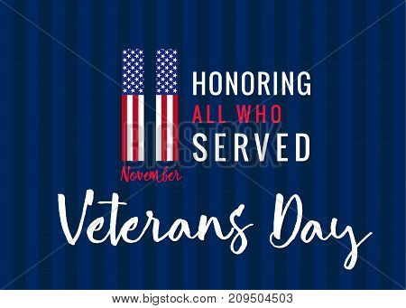 Veterans day greeting card with typographic design 11 november Usa flag on background and text Honoring all who served. 11 november Honoring all who served, Veterans day USA poster
