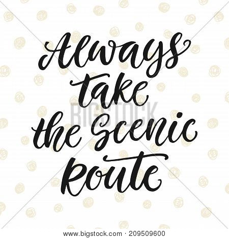 Always take the scenic route. Inspirational poster. Vintage style. Vector illustration.