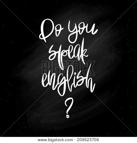 Do you speak English - Handpainted modern calligraphy. Black handwritten phrase on unwashed schoolboard background. Learning foreign languages..