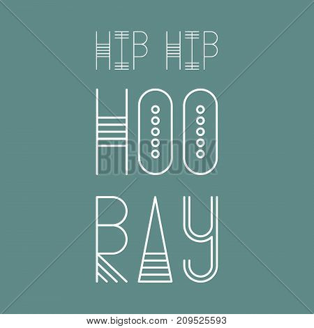 Hip Hip Hooray - decorative template. Ethnic white script isolated on green background. Vector illustration - modern design for greeting cards. Easy to use and edit.
