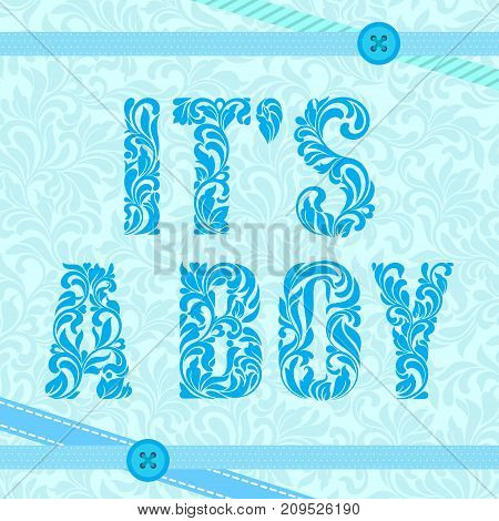 It's a boy. Decorative Font made in swirls and floral elements. Delicate floral pink background with patterns and ribbons.