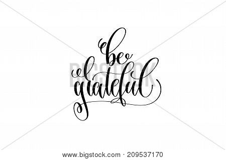 be grateful hand lettering inscription to thanksgiving day october holiday design, calligraphy vector illustration