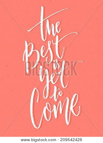 The best is yet to come. Inspirational positive quote, brush calligraphy on pink background