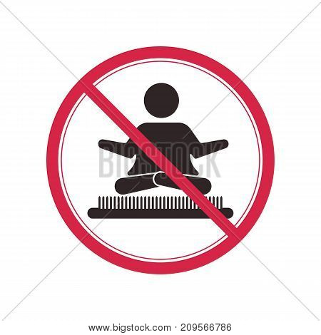 Prohibitory sign with a picture of the person during yoga on the Board with spikes.