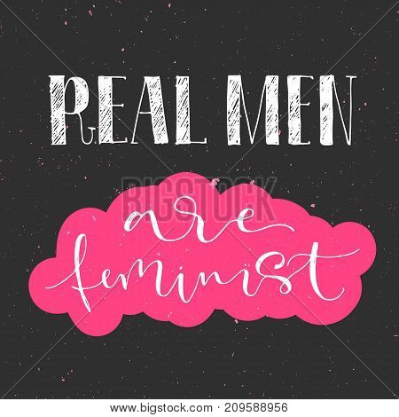Real men are feminist. Calligraphy handwritten quote feminist lettering.Inspiration graphic design typography element. Hand written card. Black and pink colors.
