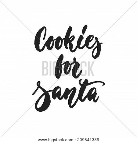 Cookies for Santa - hand drawn vector lettering quote isolated on the white background. Quote Christmas calligraphy inscription for winter holidays