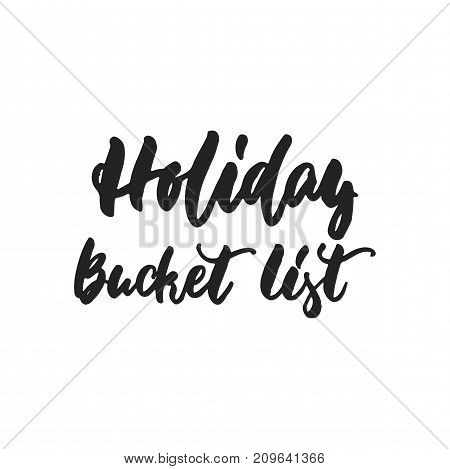 Holiday bucket list - hand drawn lettering inscription for Christmas and New Year checklist isolated on the white background. Fun brush ink template for preparation for winter