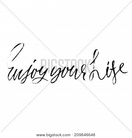 Enjoy your life. Inspirational and motivational quote. Hand painted brush lettering. Handwritten modern typography. Vector illustration