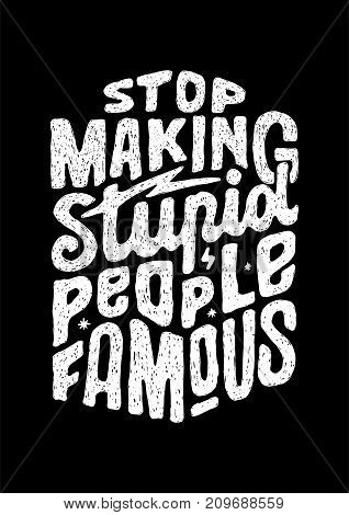stop making stupid quotes hand lettering quotes. best for poster, t-shirt and other print design