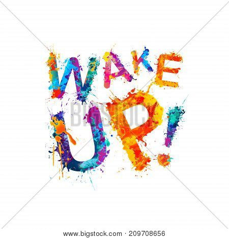 Wake up! Inscription of watercolor splash paint letters