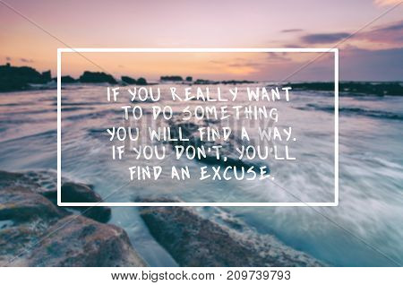 Life inspirational quotes - If you really want to do something you will find a way. If you don't you'll find an excuse. Blurry retro style background.