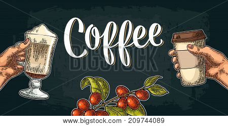 Hands holding a disposable cup of coffee with cardboard holder and glass of latte with whipped cream. Branch with leaf, berry. Vintage color vector engraving illustration. Isolated on dark background