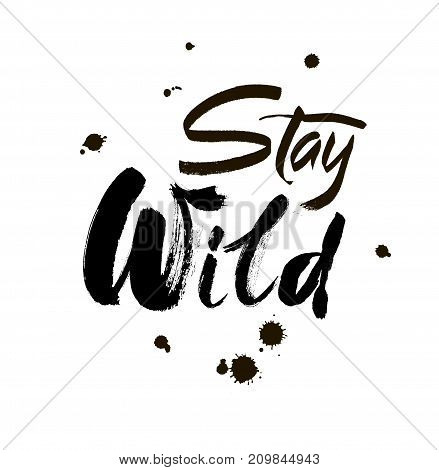Stay wild hand written lettering for greeting card, tee print, banner, poster. Stay wild quote. Motivational quote. Typography poster. Brush texture. Vector illustration.