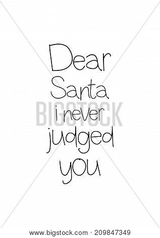 Christmas greeting card with brush calligraphy. Vector black with white background. Dear Santa i never judged you.