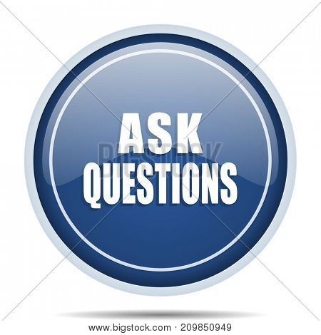 Ask questions blue round web icon. Circle isolated internet button for webdesign and smartphone applications.