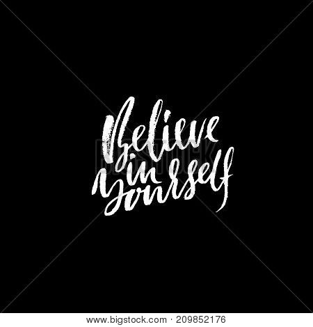Hand drawn vector lettering. Motivation modern dry brush calligraphy. Handwritten quote. Home decoration. Printable phrase. Believe in yourself