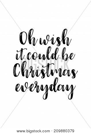 Christmas greeting card with brush calligraphy. Vector black with white background. Oh wish it could be Christmas everyday.
