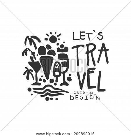 Let s travel. Tour operator label with sun, palms, cocktail, ice cream. Summer time. Black and white hand written logo design for tourist agency. Vector illustration in flat style isolated on white.