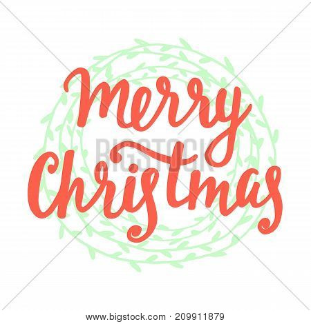 Merry Christmas greeting card. Hand written lettering in vintage herbal wreath. Typography design for placards, sticker labels, posters, banners. Modern calligraphy. Holiday vector illustration