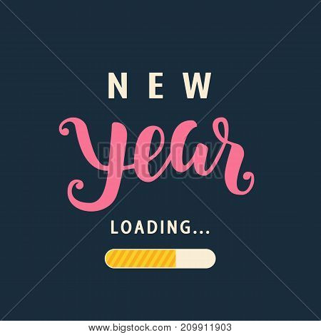 New Year is loading. Amusing New Year poster. Funny inspirational typography design, good for party invitation card, banner, blog, flyer, T shirt print. Vector illustration