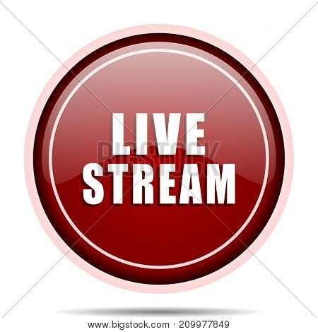 Live stream red glossy round web icon. Circle isolated internet button for webdesign and smartphone applications.