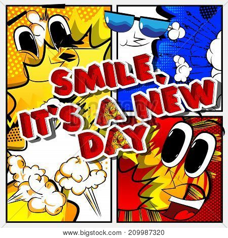 Smile it's a new day. Vector illustrated comic book style design. Inspirational motivational quote.