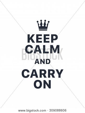 Keep Calm And Carry On. Creative Poster Concept. Typography Poster. Card Of Invitation. Motivation.