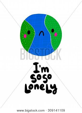 I Am So Lonely Hand Drawn Vector Illustration In Cartoon Style With Textured Sad Earth Planet Ecolog
