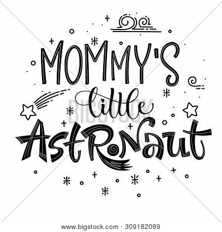 Mommys Little Astronaut Quote. Simple Black Color Baby Shower Hand Drawn Lettering Logo Phrase. Vect