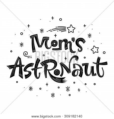 Moms Astronaut Quote. Simple Black Color Baby Shower Hand Drawn Lettering Logo Phrase. Vector Grotes