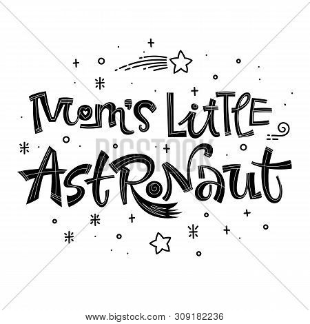 Moms Little Astronaut Quote. Simple Black Color Baby Shower Hand Drawn Lettering Logo Phrase. Vector