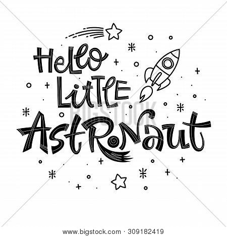 Hello Little Astronaut Quote. Simple Black Color Baby Shower Hand Drawn Lettering Logo Phrase. Vecto