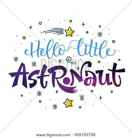Be Brave Little Astronaut Quote. Space Color Baby Shower Hand Drawn Lettering Logo Phrase. Vector Gr