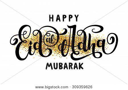 Muslim Holiday Happy Eid Al-adha Mubarak On Glitter Gold Background. Handwritten Lettering. Calligra