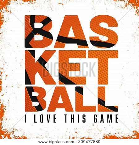Inscription Basketball With Basketball Ball Structure And Slogan On Grungy Background - Vector Illus