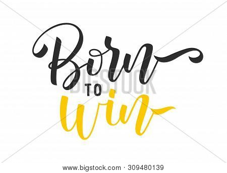 Born To Win On White Background. Positive Inspirational Quote. Handwritten Lettering. Vector Illustr