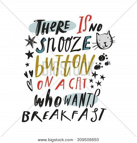 Cute Pet Animals Quote Isolated On White There Is No Snooze Button On A Cat Who Wants Breakfast Text
