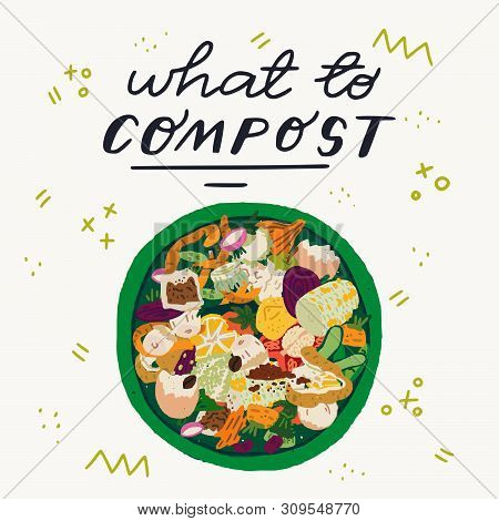 What To Compost Hand Drawn Lettering Inscription And Top View To Waste Bin Full Of Food Scraps. Flat